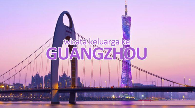 wisata keluarga ke guangzhou cina